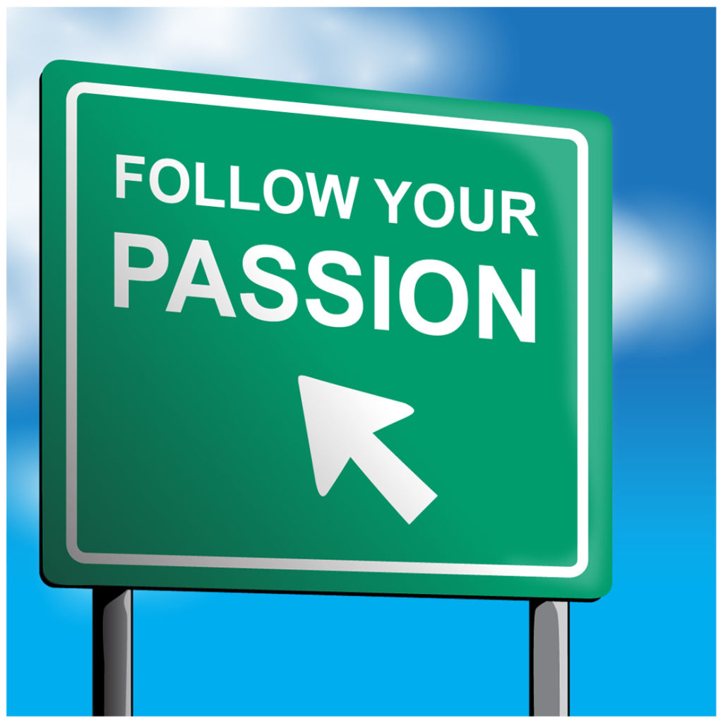 Identify your passion and pursue it